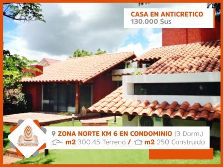 Hermosa Casa En Anticretico En Condominio Cerrado Zona Norte Km 6